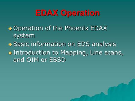EDAX Operation Operation of the Phoenix EDAX system