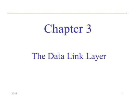 "20101 The Data Link Layer Chapter 3. 20102 Design Issues Controls communication between 2 machines directly connected by ""wire""-like link Services Provided."