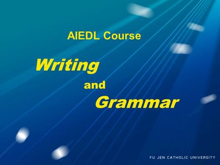 AIEDL Course Writing and Grammar. Teacher Kevin Chen 陳奏賢.