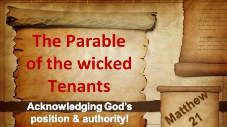 The Parable of the wicked Tenants Matthew 21. This parable has much to tell us about... GOD.