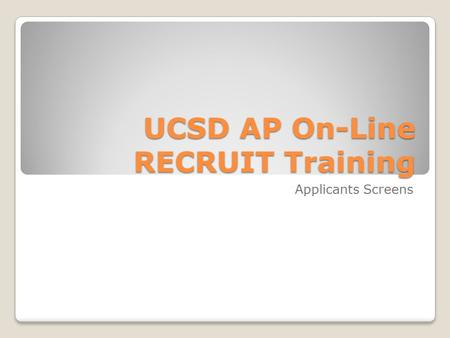 UCSD AP On-Line RECRUIT Training Applicants Screens.