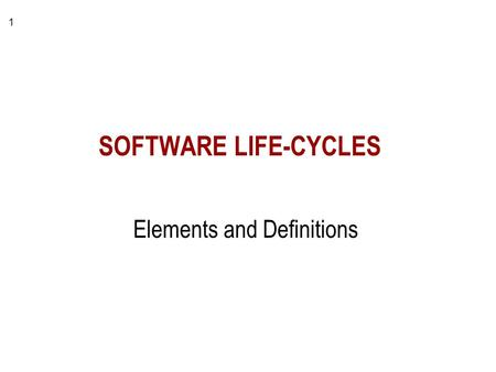 1 SOFTWARE LIFE-CYCLES Elements and Definitions. 2 Requirements System Design Detailed Design Implementation Installation & Testing Maintenance The WATERFALL.