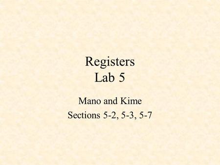 Registers Lab 5 Mano and Kime Sections 5-2, 5-3, 5-7.