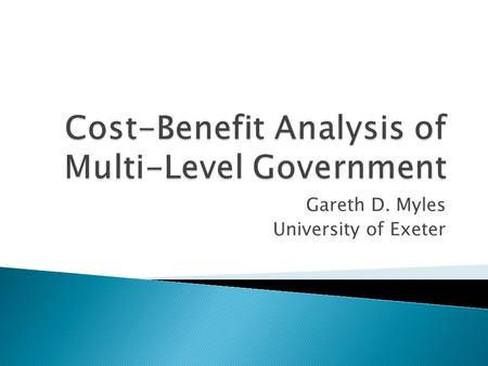 Gareth D. Myles University of Exeter.  The book advances the theory of cost benefit in directions beneficial for EU policy  It builds on the best of.