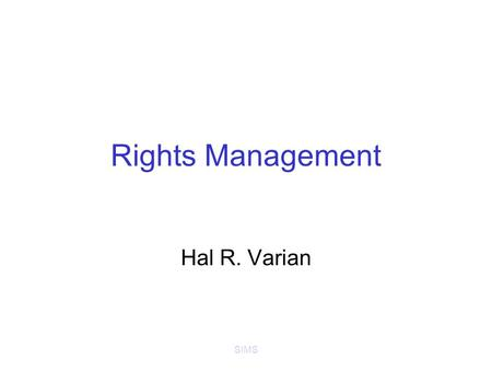 SIMS Rights Management Hal R. Varian. SIMS Production and Distribution Digital tech lowers production costs Digital tech lowers distribution costs Examples.