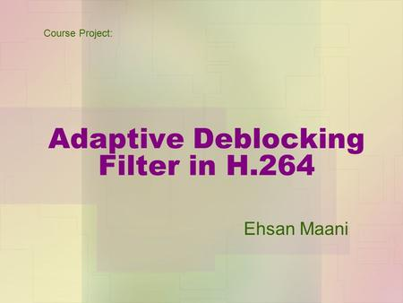 Adaptive Deblocking Filter in H.264 Ehsan Maani Course Project: