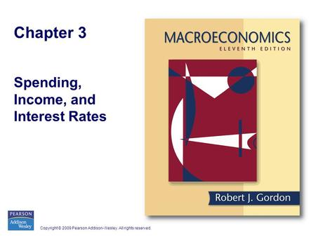 Copyright © 2009 Pearson Addison-Wesley. All rights reserved. Chapter 3 Spending, Income, and Interest Rates.