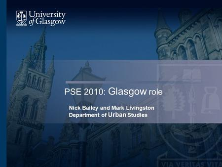 PSE 2010: Glasgow role Nick Bailey and Mark Livingston Department of Urban Studies.