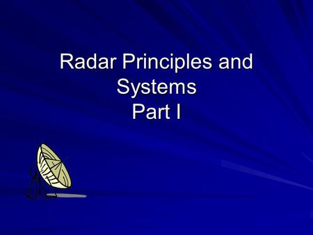 Radar Principles and Systems Part I. Learning Objectives Comprehend basic operation of a simple pulse radar system and a simple continuous wave radar.