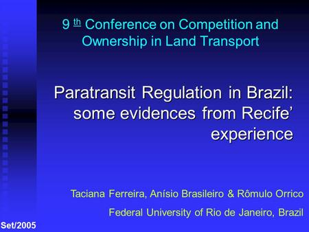 9 th Conference on Competition and Ownership in Land Transport Paratransit Regulation in Brazil: some evidences from Recife' experience Taciana Ferreira,