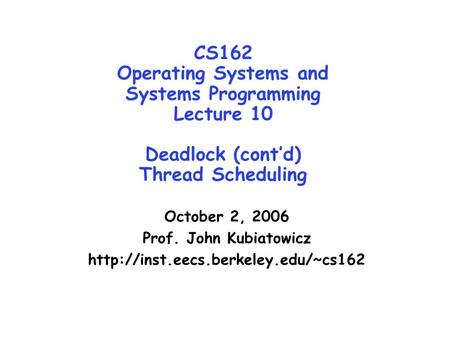 CS162 Operating Systems and Systems Programming Lecture 10 Deadlock (cont'd) Thread Scheduling October 2, 2006 Prof. John Kubiatowicz