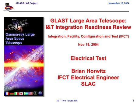 GLAST LAT Project November 18, 2004 I&T Two Tower IRR 1 GLAST Large Area Telescope: I&T Integration Readiness Review Integration, Facility, Configuration.