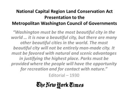 "National Capital Region Land Conservation Act Presentation to the Metropolitan Washington Council of Governments ""Washington must be the most beautiful."