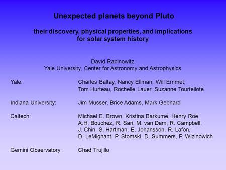 Unexpected planets beyond Pluto their discovery, physical properties, and implications for solar system history David Rabinowitz Yale University, Center.