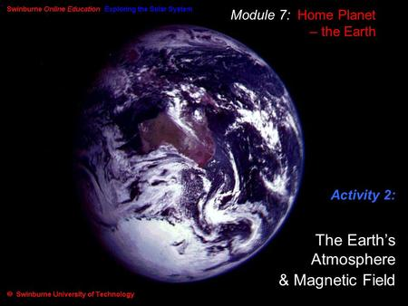 Module 7: Home Planet – the Earth Activity 2: The Earth's Atmosphere & Magnetic Field.