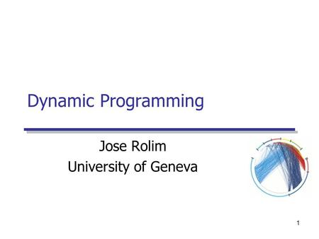1 Dynamic Programming Jose Rolim University of Geneva.