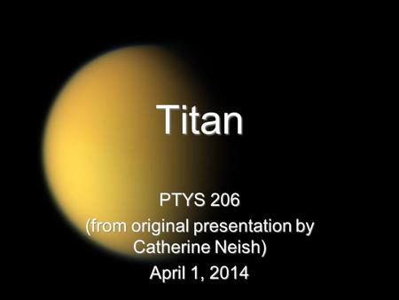 Titan PTYS 206 (from original presentation by Catherine Neish) April 1, 2014.