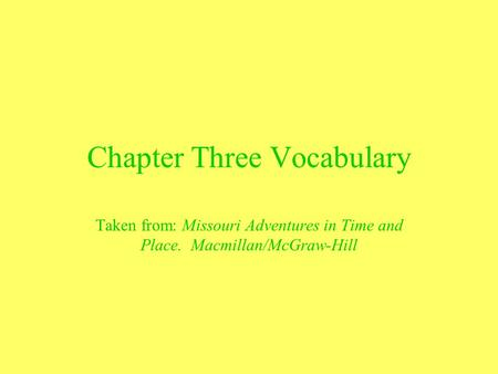 Chapter Three Vocabulary Taken from: Missouri Adventures in Time and Place. Macmillan/McGraw-Hill.