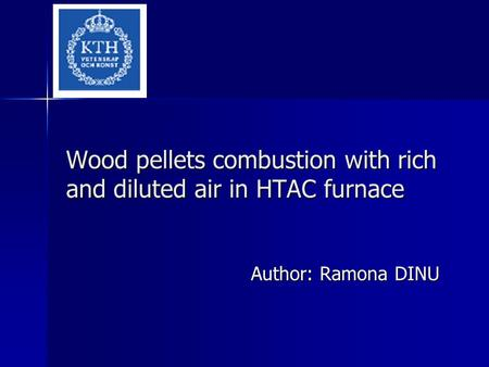Wood pellets combustion with rich and diluted air in HTAC furnace Author: Ramona DINU.