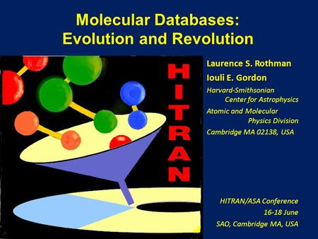 Molecular Databases: Evolution and Revolution Laurence S. Rothman Iouli E. Gordon Harvard-Smithsonian Center for Astrophysics Atomic and Molecular Physics.