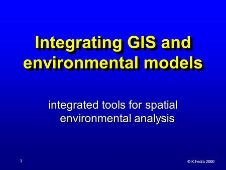 © K.Fedra 2000 1 Integrating GIS and environmental models integrated tools for spatial environmental analysis.