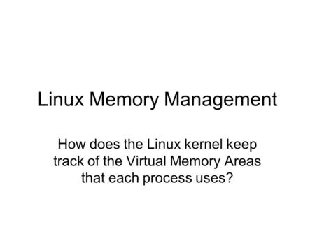 Linux Memory Management How does the Linux kernel keep track of the Virtual Memory Areas that each process uses?