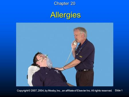 Slide 1 Copyright © 2007, 2004, by Mosby, Inc., an affiliate of Elsevier Inc. All rights reserved. Allergies Chapter 20.