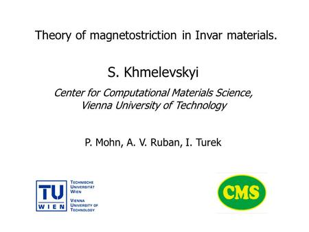 Theory of magnetostriction in Invar materials. S. Khmelevskyi Center for Computational Materials Science, Vienna University of Technology P. Mohn, A. V.