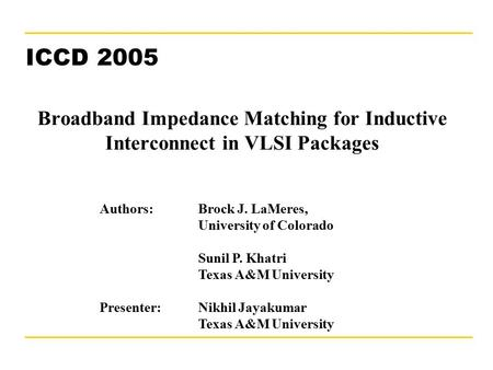 "October 5, 2005""Broadband Impedance Matching""1 Broadband Impedance Matching for Inductive Interconnect in VLSI Packages ICCD 2005 Authors: Brock J. LaMeres,"