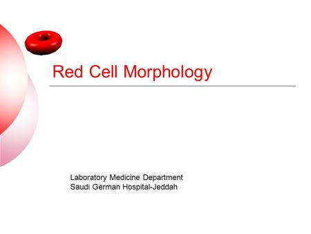 Red Cell Morphology Laboratory Medicine Department Saudi German Hospital-Jeddah.