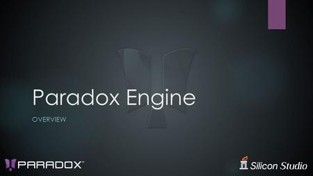 Paradox Engine OVERVIEW. What is Paradox Engine  C# Game Engine for everybody  Easy to use, highly productive, free  Powerful and flexible architecture.