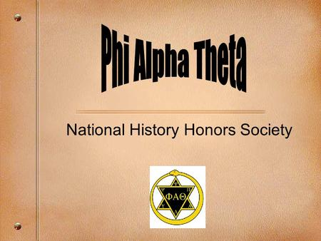 National History Honors Society. Creation of Phi Alpha Theta March 17, 1921, by Nels Andrew N. Cleven, University of Arkansas –Saw fraternities as an.