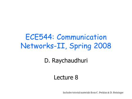 ECE544: Communication Networks-II, Spring 2008 D. Raychaudhuri Lecture 8 Includes tutorial materials from C. Perkins & D. Reininger.