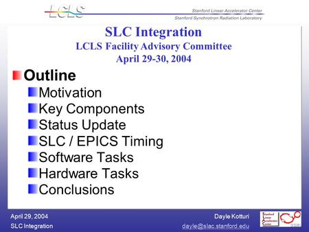 Dayle Kotturi SLC April 29, 2004 Outline Motivation Key Components Status Update SLC / EPICS Timing Software Tasks Hardware.