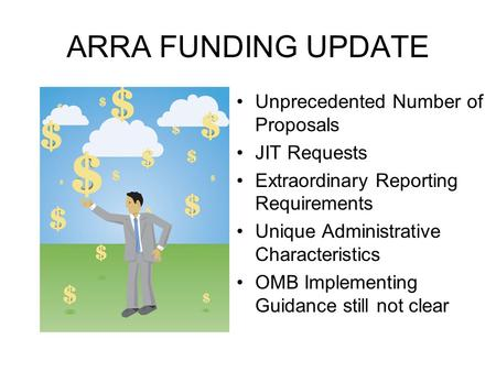 ARRA FUNDING UPDATE Unprecedented Number of Proposals JIT Requests Extraordinary Reporting Requirements Unique Administrative Characteristics OMB Implementing.