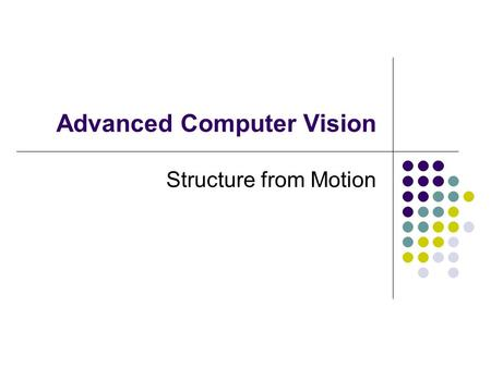 Advanced Computer Vision Structure from Motion. Geometric structure-from-motion problem: using image matches to estimate: The 3D positions of the corresponding.