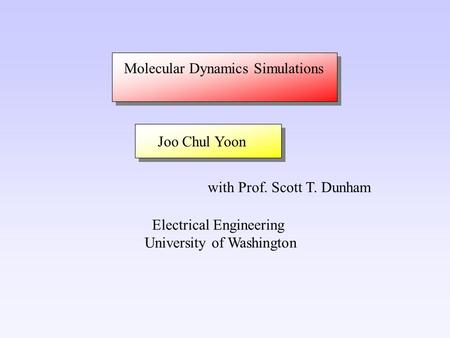 Joo Chul Yoon with Prof. Scott T. Dunham Electrical Engineering University of Washington Molecular Dynamics Simulations.