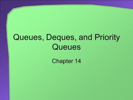 Queues, Deques, and Priority Queues Chapter 14. 2 Chapter Contents Specifications for the ADT Queue Using a Queue to Simulate a Waiting Line The Classes.