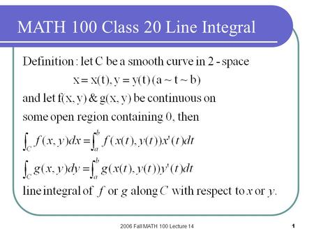2006 Fall MATH 100 Lecture 141 MATH 100 Class 20 Line Integral.