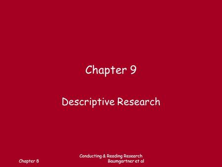 Chapter 8 Conducting & Reading Research Baumgartner et al Chapter 9 Descriptive Research.