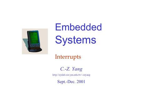 Embedded Systems Interrupts C.-Z. Yang  Sept.-Dec. 2001.