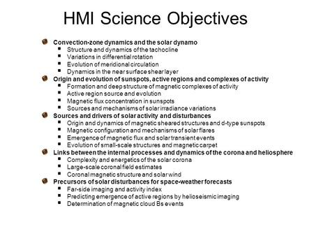 HMI Science Objectives Convection-zone dynamics and the solar dynamo  Structure and dynamics of the tachocline  Variations in differential rotation 