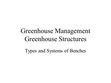 Greenhouse Management Greenhouse Structures Types and Systems of Benches.