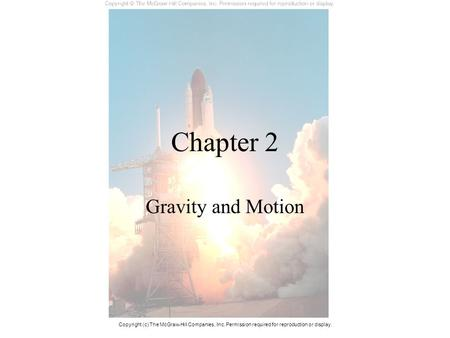 Chapter 2 Gravity and Motion Copyright (c) The McGraw-Hill Companies, Inc. Permission required for reproduction or display.