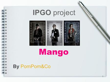 Mango IPGO project By PomPom&Co 1. What is Mango? -MANGO is a prestigious multinational company dedicated to the design, manufacture and marketing of.