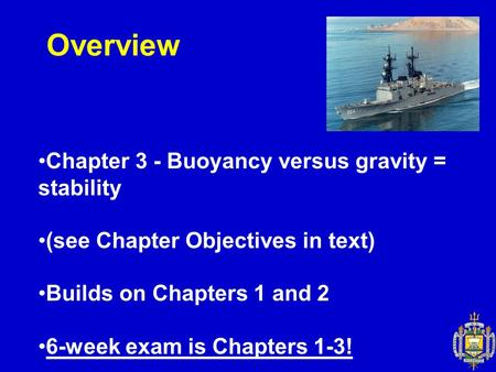 Overview Chapter 3 - Buoyancy versus gravity = stability (see Chapter Objectives in text) Builds on Chapters 1 and 2 6-week exam is Chapters 1-3!