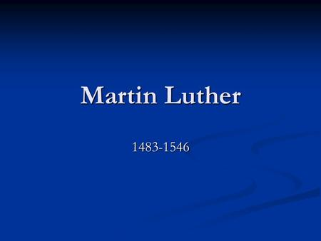 Martin Luther 1483-1546. Freedom of a Christian Written November 1520 Written November 1520 Papal bull excommunicating Luther written June 15, 1520, received.