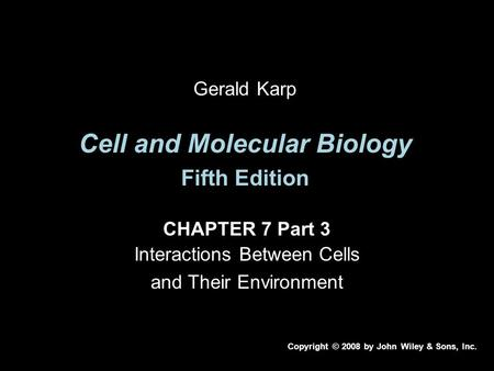 Cell and Molecular Biology Fifth Edition CHAPTER 7 Part 3 Interactions Between Cells and Their Environment Copyright © 2008 by John Wiley & Sons, Inc.