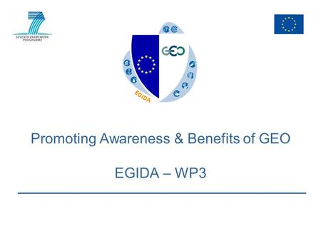 Promoting Awareness & Benefits of GEO EGIDA – WP3.