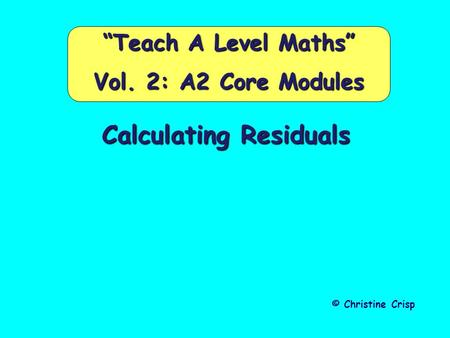 "Calculating Residuals © Christine Crisp ""Teach A Level Maths"" Vol. 2: A2 Core Modules."